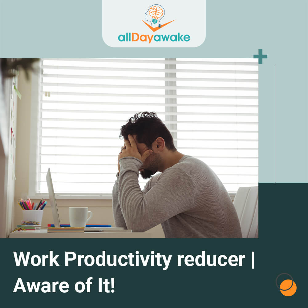 Work Productivity Reducer Aware of It.